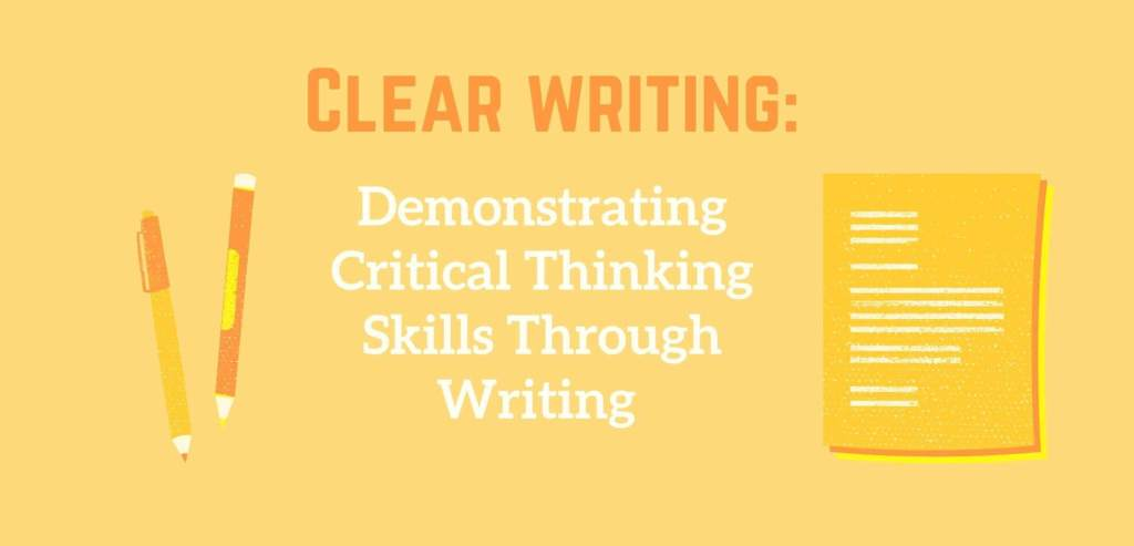 clear writing, critical thinking, developing critical thinking through writing