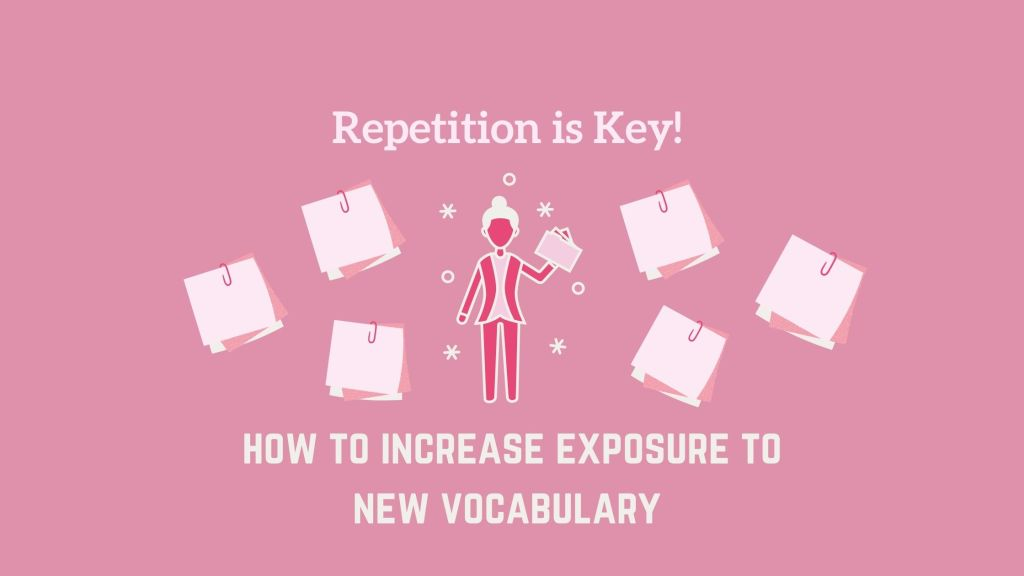 increase exposure to new vocabulary through repetition
