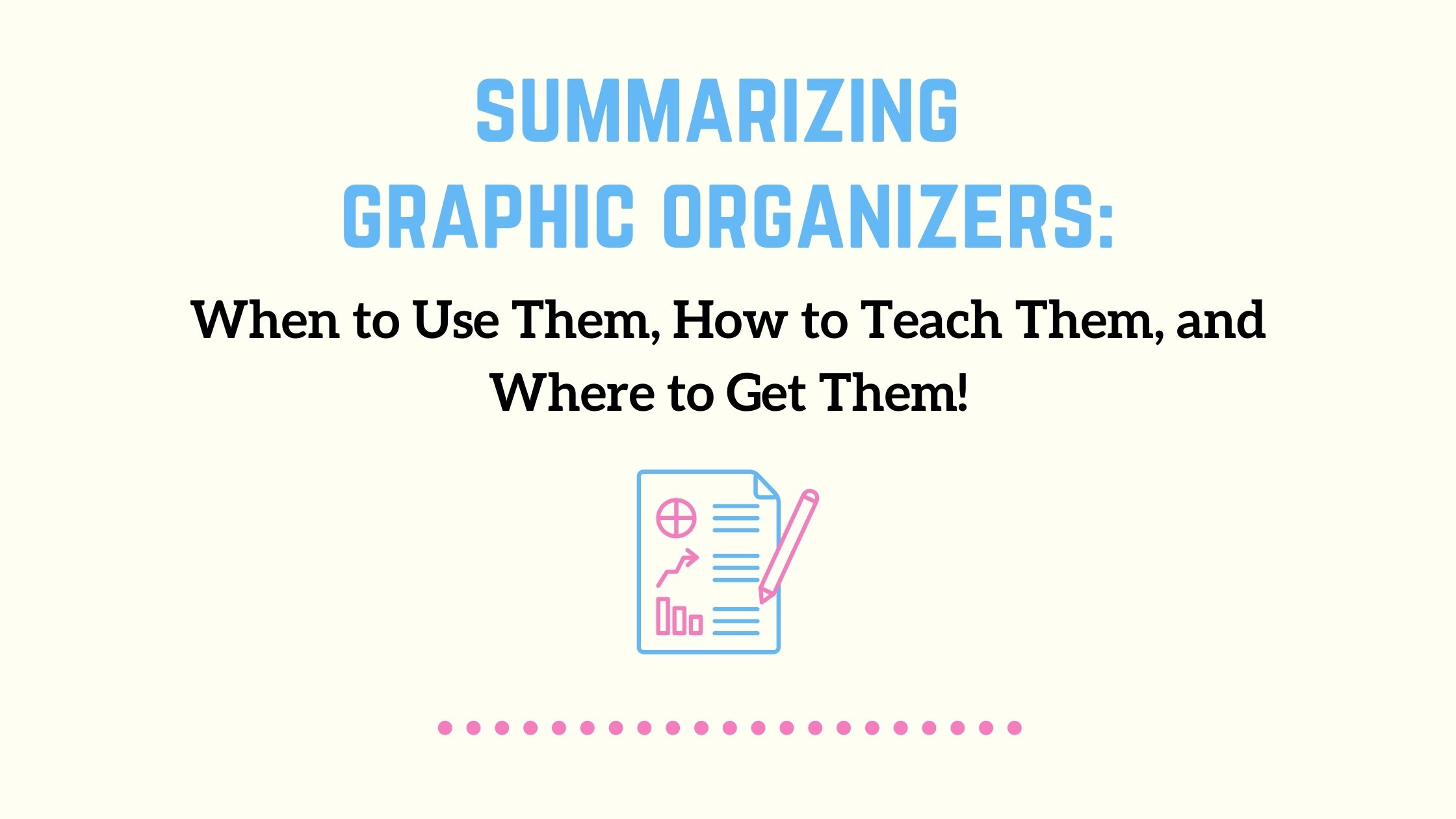 summarizing graphic organizers: when to use them, how to teach them, where to get them